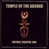 Temple of the Absurd - Mother, Creator, God