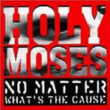 Holy Moses - No Matter Whats The Cause