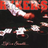 Ryker's - Life Is A Gamble